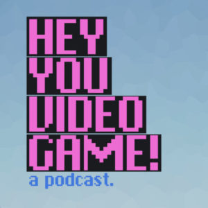 hey you video game podcast advice