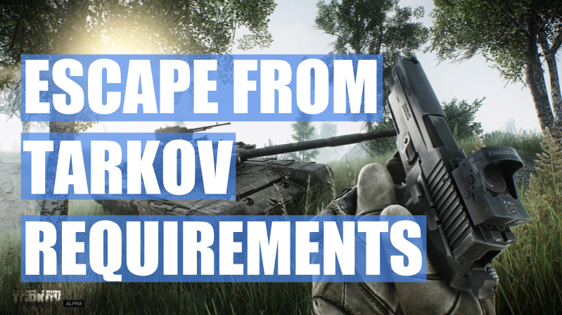 requirements for escape from tarkov